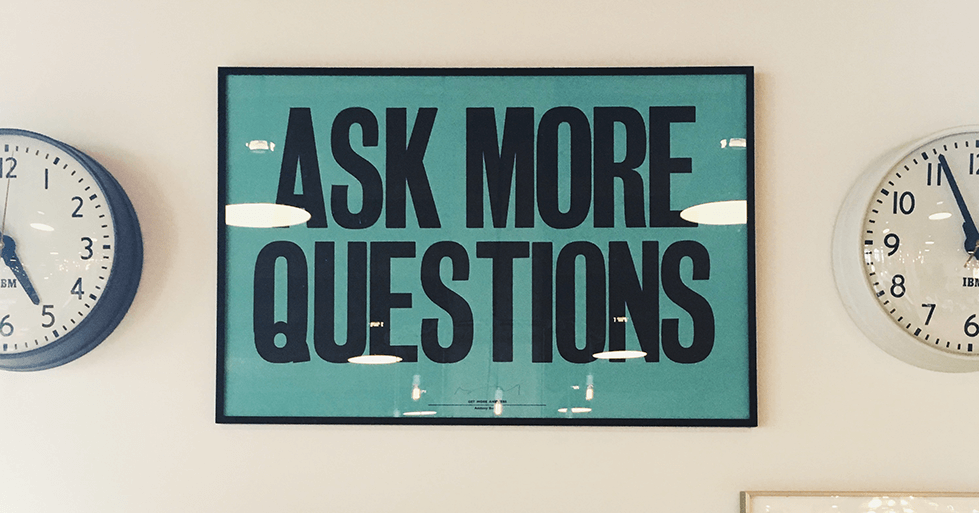 picture of a sign saying ask more questions